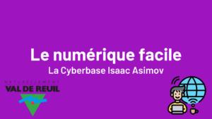 Le numérique facile - La cyberbase Isaac Asimov